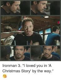 A Christmas Story Meme - ironman 3 i loved you in a christmas story by the way a
