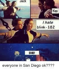 San Diego Meme - jack yes hate blink 182 die everyone in san diego ok san