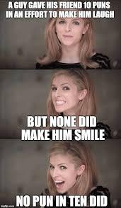 Made Meme - bad pun anna kendrick meme imgflip