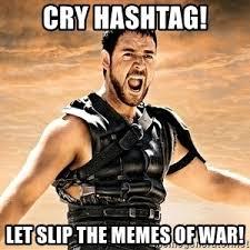 Hashtag Meme - cry hashtag and let slip the memes of war meme generator