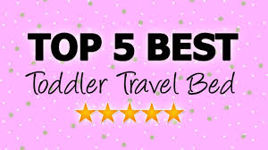 Best Mattress For Crib by Toddler Travel Bed Top 5 Best Travel Beds For Toddlers Youtube