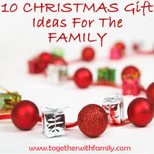 10 christmas gift ideas for the family together with family