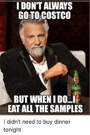 Costco Meme - i dont always go to costco but when idoi eat all the sles i didn