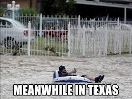 Meanwhile In Texas Meme - meanwhile in texas texas flood meme generator