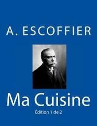 ma cuisine escoffier ma cuisine edition 1 de 2 auguste escoffier l original de 1934