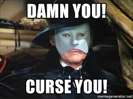 Opera Meme - damn you curse you phantom of the opera meme generator