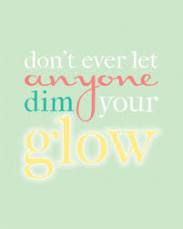 don u0027t ever let anyone dim your glow printable quotes you ve and