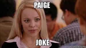 Paige Meme - paige joke make a meme