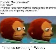 Sweating Meme - friends are you okay me yeah friends but your memes increasingly