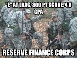 Army Reserve Meme - e at ldac 300 pt score 4 0 gpa reserve finance corps rotc
