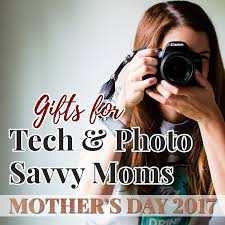 gifts for tech and photo savvy moms mother u0027s day 2017 daily mom