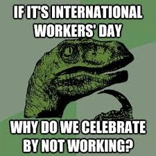 May Day Meme - may 1st is may day international workers labor day top memes