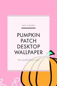 exploring march desktop wallpapers challenge and the tech tuesday pumpkin patch desktop wallpaper forest