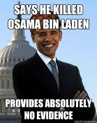 Obama Bin Laden Meme - says he killed osama bin laden provides absolutely no evidence
