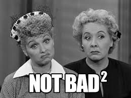 i love lucy memes i love lucy not bad squared obama rage face not bad know