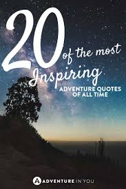 20 most inspiring adventure quotes of all time