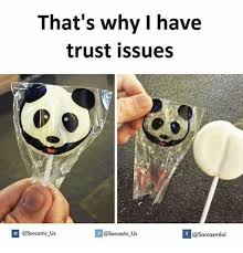 This Is Why I Have Trust Issues Meme - 25 best memes about why i have trust issues why i have trust