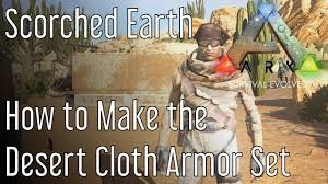 how to make the desert cloth armor in ark scorched earth youtube