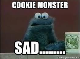 Monster Meme - cookie monster sad sad cookie monster meme generator