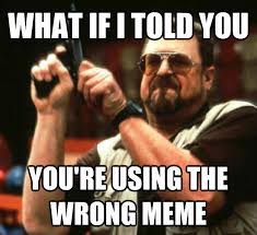 Wrong Meme - how i feel when people use the wrong meme template imgur