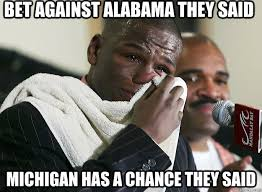 Floyd Meme - bet against alabama they said michigan has a chance they said