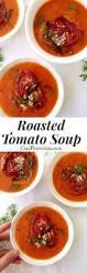 best 20 roasted tomato soup ideas on pinterest soup recipes