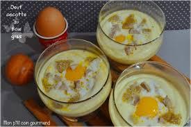 cuisiner foie gras frais recette oeuf cocotte au foie gras frais la recette facile