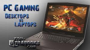 Gaming Desk Tops by Gaming Laptops Vs Desktops Vs Ultrabooks Youtube