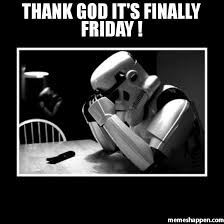 Finally Friday Meme - thank god it s finally friday meme sad trooper 29456