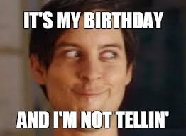 Its My Birthday Meme - birthday memes wishesgreeting