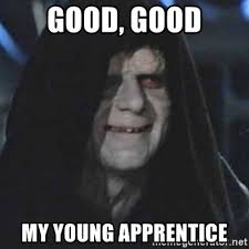 Good Good Meme - good good my young apprentice emperor palpatine good good