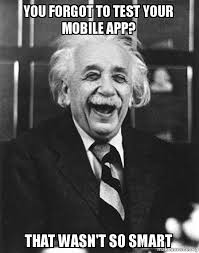 Make A Meme Mobile - you forgot to test your mobile app that wasn t so smart laughing
