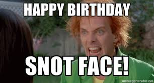 Drop Dead Fred Meme - drop dead fred happy birthday snot face birthday greetings