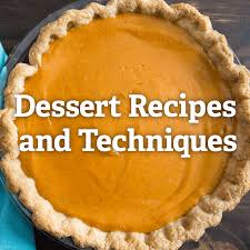 thanksgiving dessert recipes and techniques serious eats