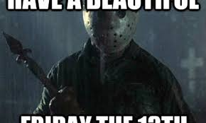 Friday The 13th Memes - 7 friday the 13th memes to make you laugh on this creepy day