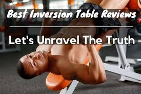 best inversion table reviews let u0027s unravel the truth