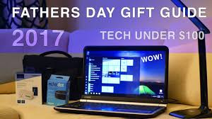 best tech gifts for dad best tech under 100 june 2017 great gifts for dad youtube