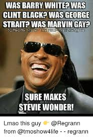 Gay Black Guy Meme - was barry white was clint black was george strait was marvin gay