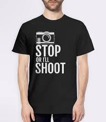 Gifts For Photography Lovers Stop Or I U0027ll Shoot Funny Photographer T Shirt Mens Tees Funny