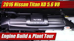 nissan armada build quality 2016 nissan titan xd 5 6 v8 engine build u0026 plant tour testdriven tv