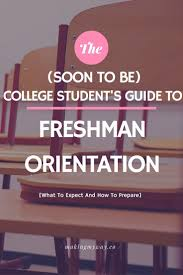 the soon to be college student u0027s guide to freshman orientation