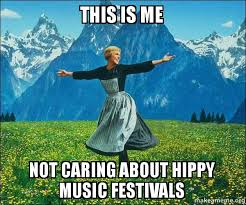 Music Festival Meme - this is me not caring about hippy music festivals sound of music