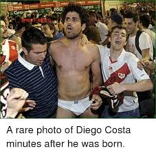 Diego Costa Meme - gro iros a rare photo of diego costa minutes after he was born