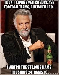 St Louis Rams Memes - i don t always watch suck ass football teams but when i do i