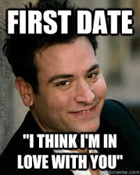 I Think I Love You Meme - first date i think i m in love with you ted mosby quickmeme