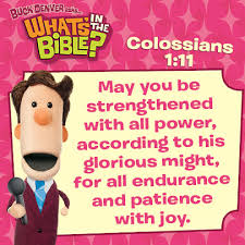 colossians 1 11 verse of the day 4 22 13 whats in the bible