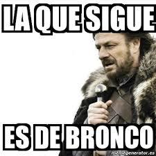 Bronco Meme - meme prepare yourself la que sigue es de bronco 1716282