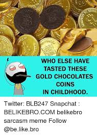 Meme Coins - log who else have tasted these gold chocolates coins in childhood