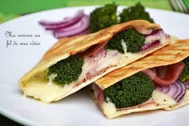 j aime ma cuisine ma cuisine au fil de mes idées quesadillas au brocoli pancetta