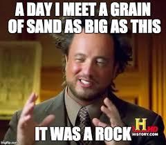 Sand Meme - ancient aliens meme imgflip